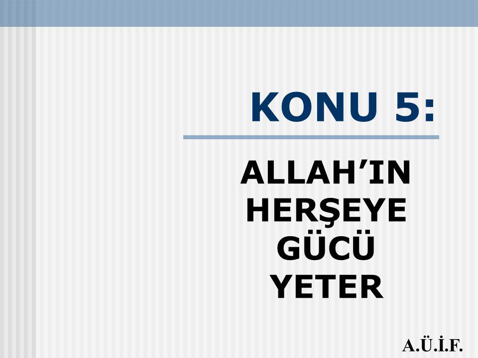 ALLAH'IN HERŞEYE GÜCÜ YETER