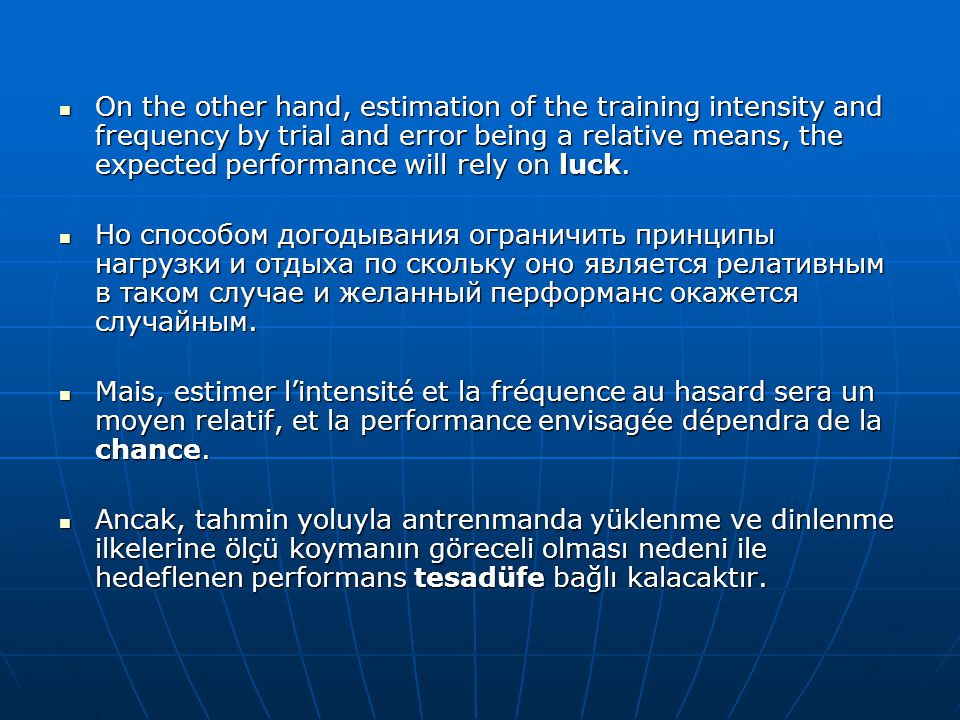 On the other hand, estimation of the training intensity and frequency by trial and error being a relative means, the expected performance will rely on luck.