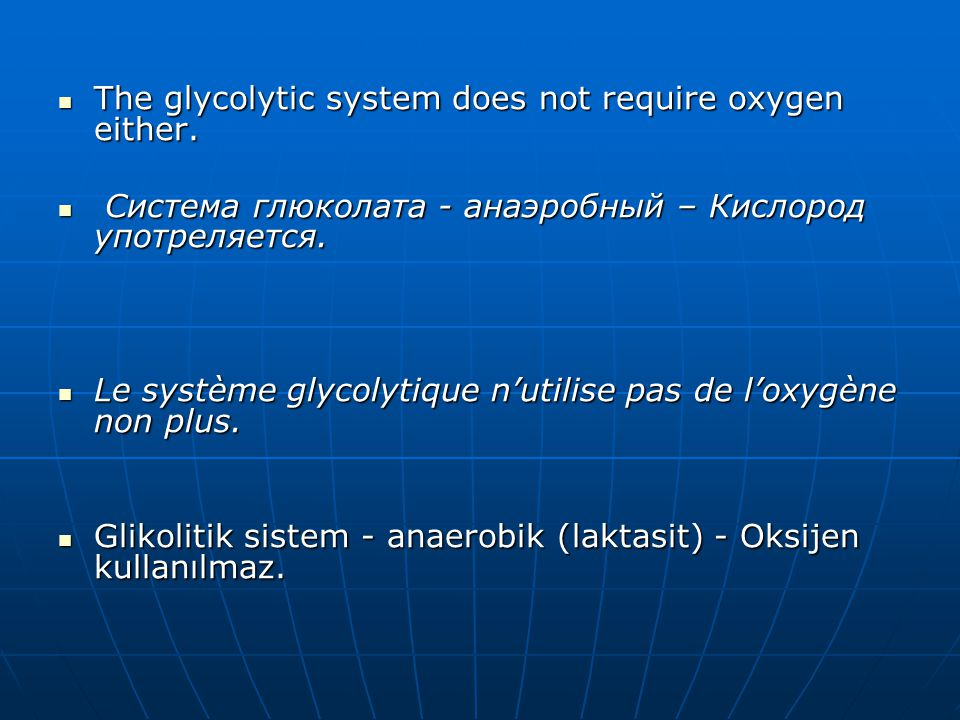 The glycolytic system does not require oxygen either.