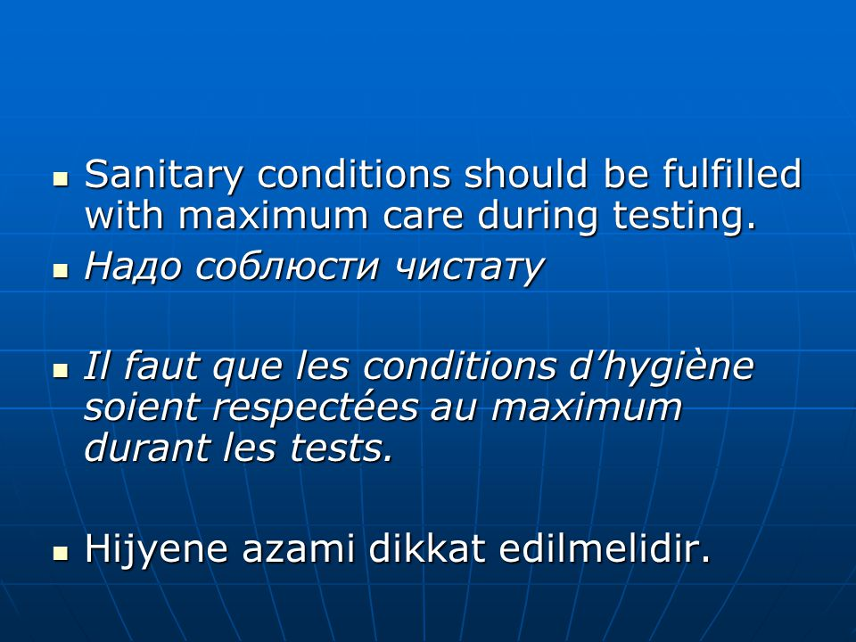Sanitary conditions should be fulfilled with maximum care during testing.
