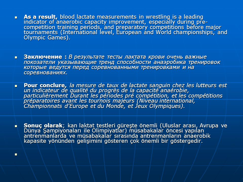 As a result, blood lactate measurements in wrestling is a leading indicator of anaerobic capacity improvement, especially during pre-competition training periods, and preparatory competitions before major tournaments (International level, European and World championships, and Olympic Games).