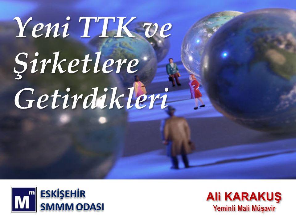 Yeni TTK ve Şirketlere Getirdikleri Ali KARAKUŞ ESKİŞEHİR SMMM ODASI