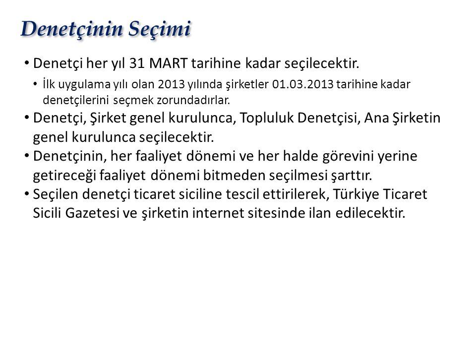 Denetçinin Seçimi Denetçi her yıl 31 MART tarihine kadar seçilecektir.