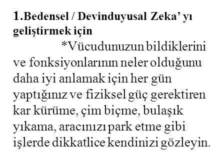 1.Bedensel / Devinduyusal Zeka' yı geliştirmek için