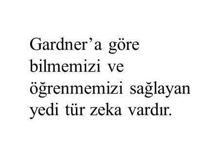 Gardner'a göre bilmemizi ve öğrenmemizi sağlayan