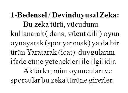 1-Bedensel / Devinduyusal Zeka:
