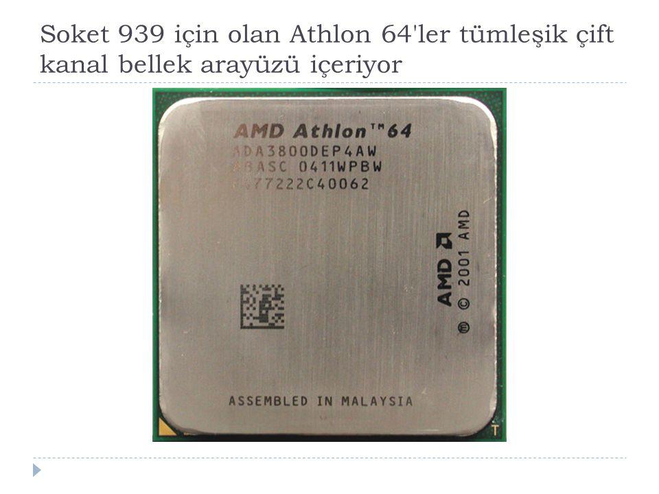 Soket 939 için olan Athlon 64 ler tümleşik çift kanal bellek arayüzü içeriyor