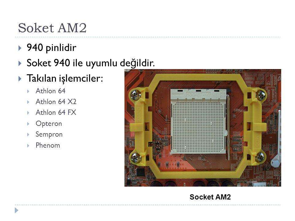 Soket AM2 940 pinlidir Soket 940 ile uyumlu değildir.