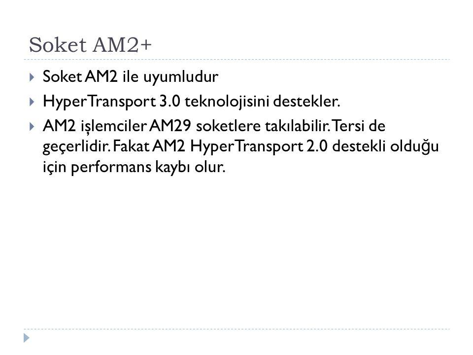 Soket AM2+ Soket AM2 ile uyumludur