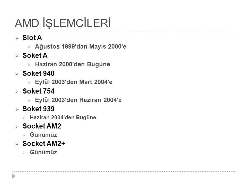 AMD İŞLEMCİLERİ Slot A Soket A Soket 940 Soket 754 Soket 939