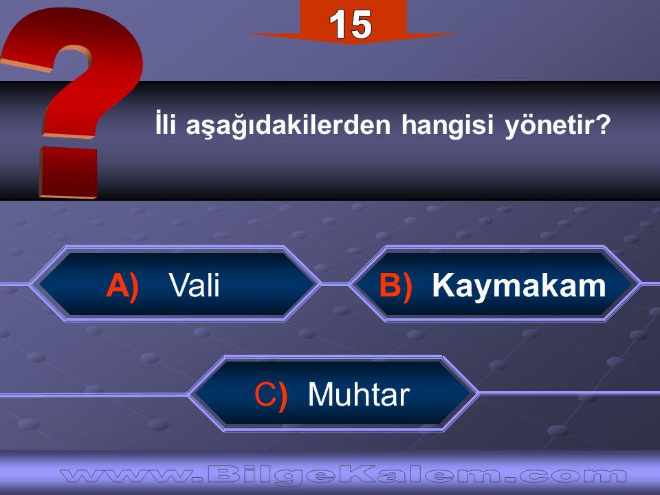 15 A) Vali B) Kaymakam C) Muhtar