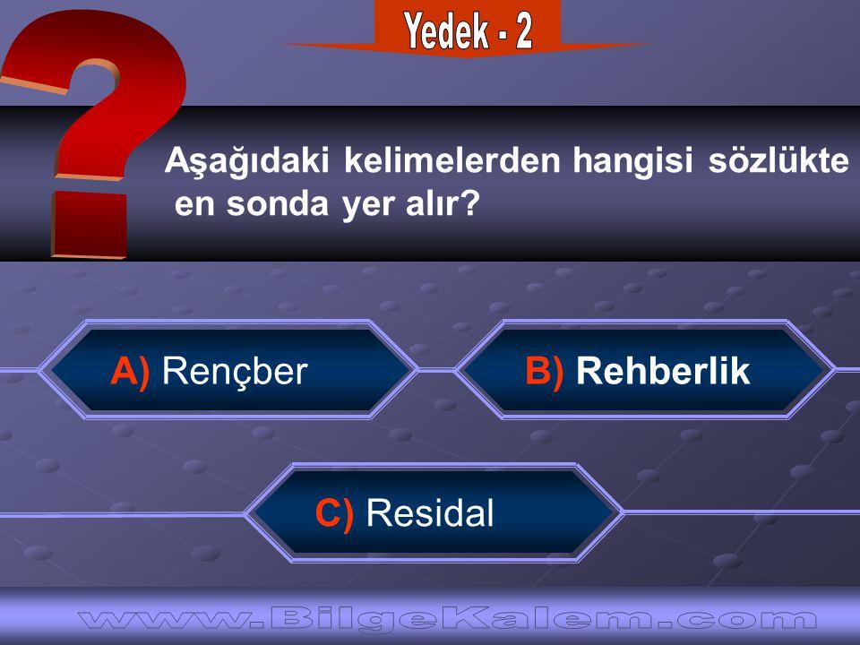 Yedek - 2 www.BilgeKalem.com A) Rençber