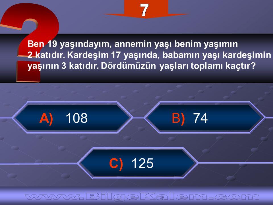 7 A) 108 B) 74 C) 125 www.BilgeKalem.com