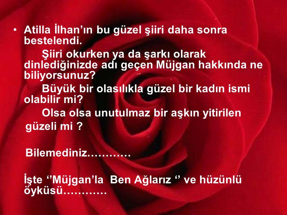 Atilla İlhan'ın bu güzel şiiri daha sonra bestelendi.