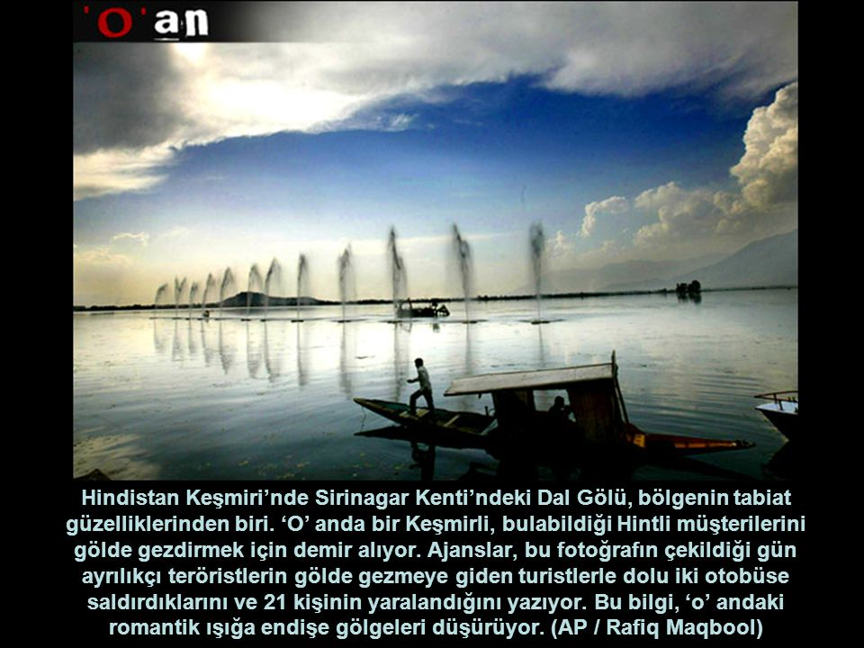 Hindistan Keşmiri'nde Sirinagar Kenti'ndeki Dal Gölü, bölgenin tabiat güzelliklerinden biri.