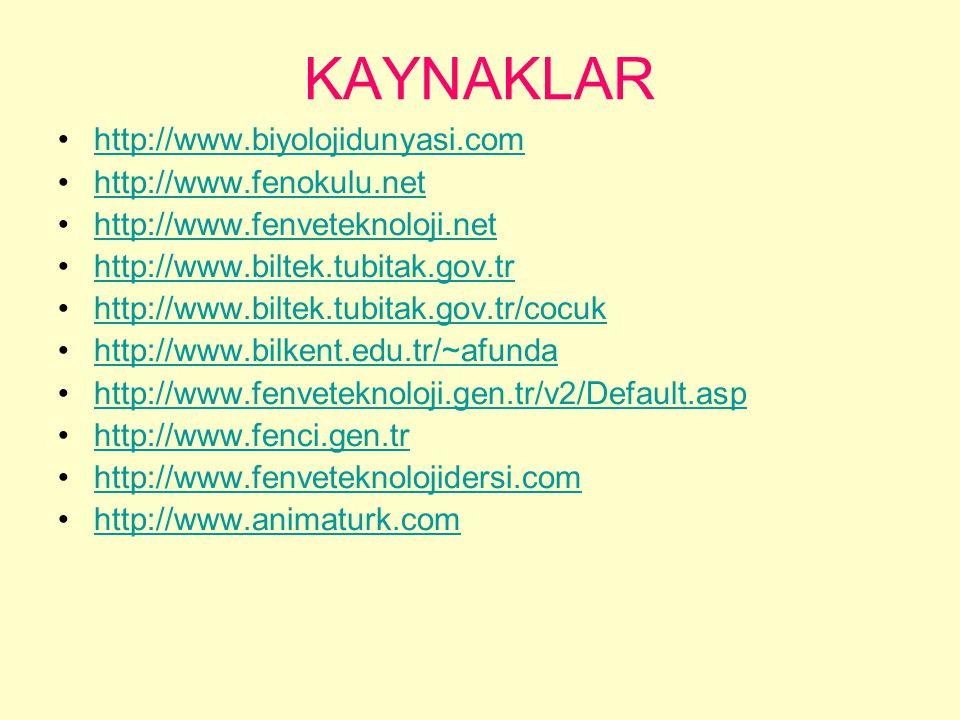 KAYNAKLAR http://www.biyolojidunyasi.com http://www.fenokulu.net
