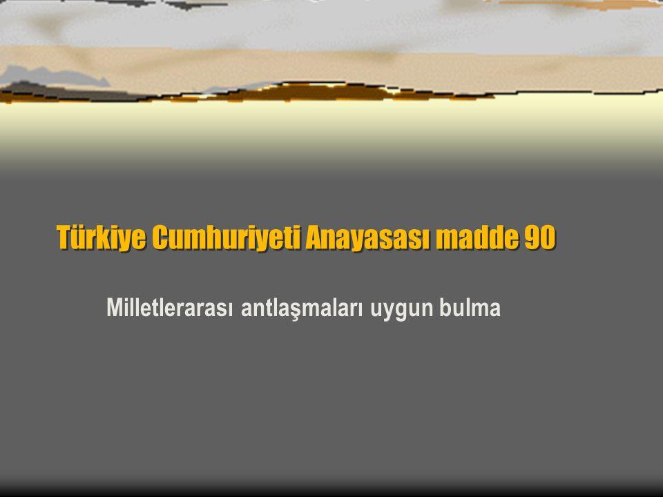 Türkiye Cumhuriyeti Anayasası madde 90