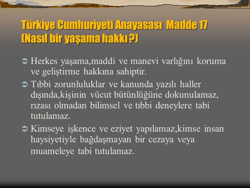 Türkiye Cumhuriyeti Anayasası Madde 17 (Nasıl bir yaşama hakkı )