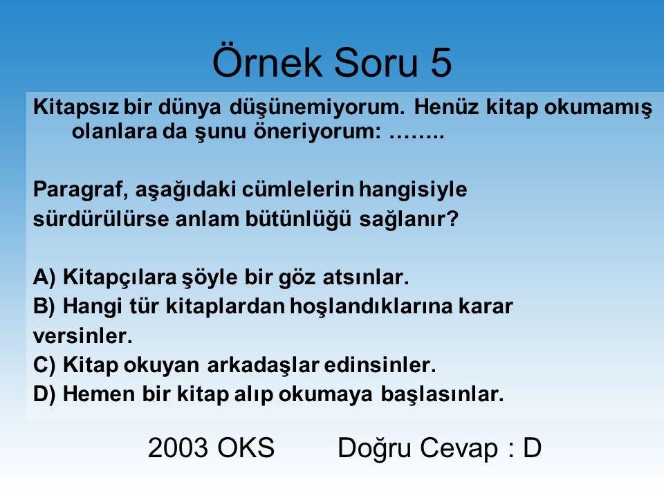 Örnek Soru 5 2003 OKS Doğru Cevap : D