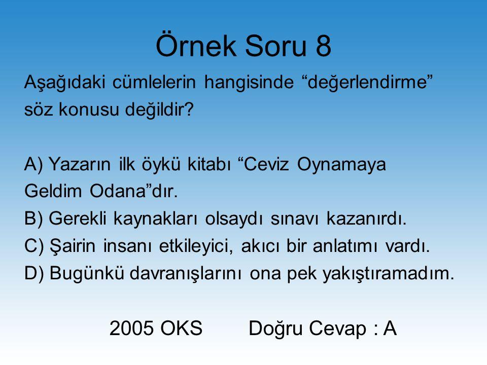Örnek Soru 8 2005 OKS Doğru Cevap : A