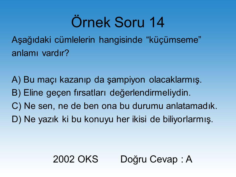 Örnek Soru 14 2002 OKS Doğru Cevap : A