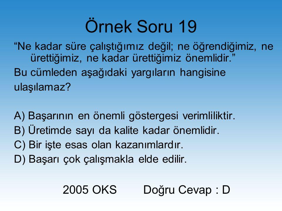 Örnek Soru 19 2005 OKS Doğru Cevap : D