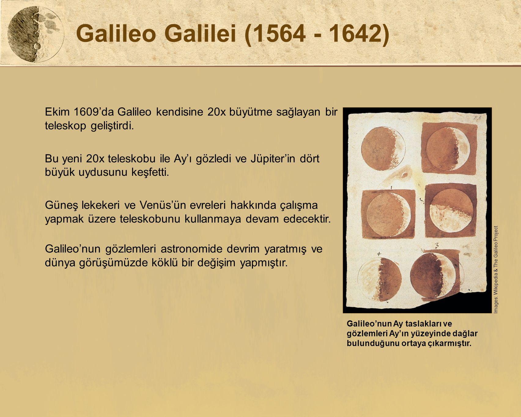 Galileo Galilei (1564 - 1642) Ekim 1609'da Galileo kendisine 20x büyütme sağlayan bir teleskop geliştirdi.