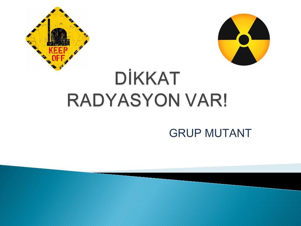 DİKKAT RADYASYON VAR! GRUP MUTANT