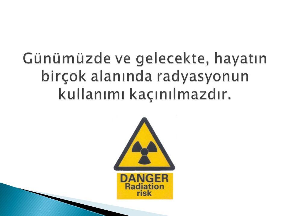 Günümüzde ve gelecekte, hayatın birçok alanında radyasyonun kullanımı kaçınılmazdır.