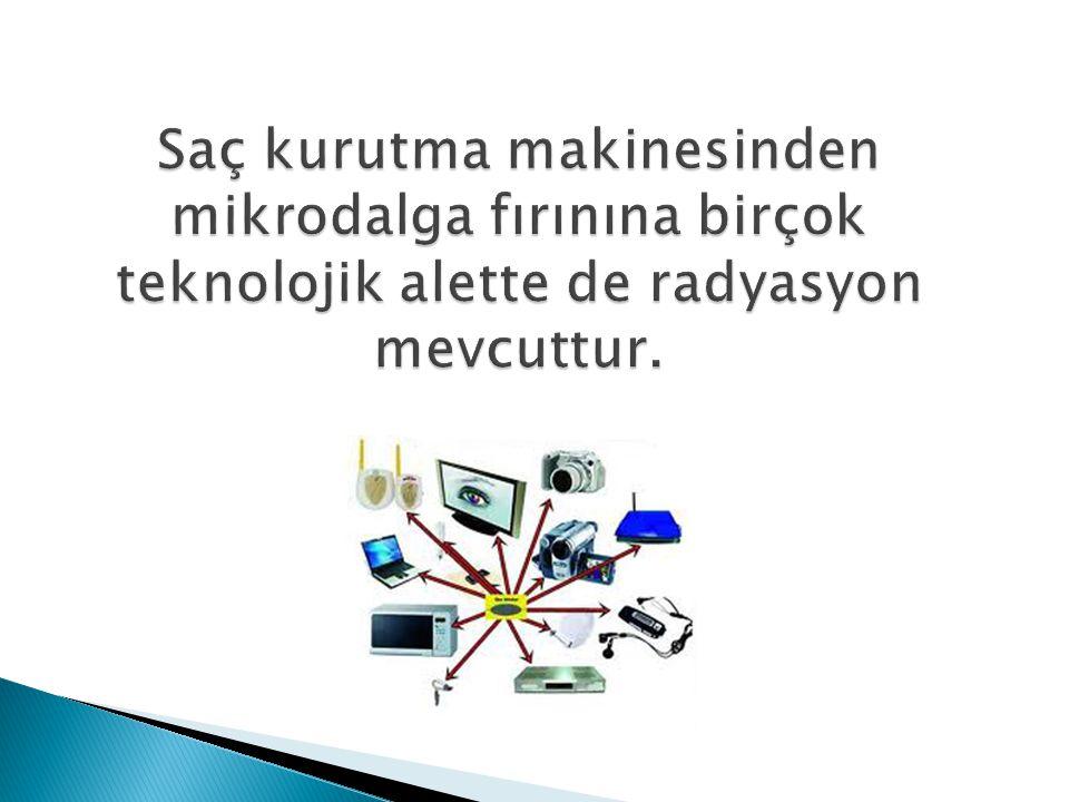Saç kurutma makinesinden mikrodalga fırınına birçok teknolojik alette de radyasyon mevcuttur.