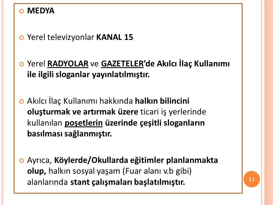 MEDYA Yerel televizyonlar KANAL 15. Yerel RADYOLAR ve GAZETELER'de Akılcı İlaç Kullanımı ile ilgili sloganlar yayınlatılmıştır.