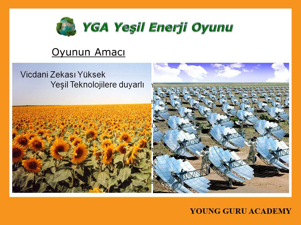 YGA Yeşil Enerji Oyunu Oyunun Amacı Vicdani Zekası Yüksek