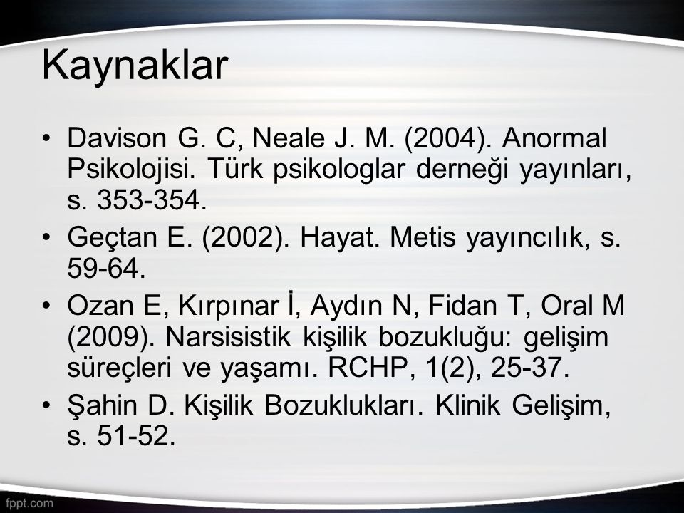 Kaynaklar Davison G. C, Neale J. M. (2004). Anormal Psikolojisi. Türk psikologlar derneği yayınları, s. 353-354.