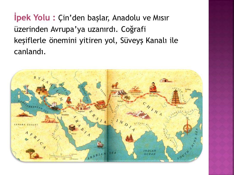 İpek Yolu : Çin'den başlar, Anadolu ve Mısır