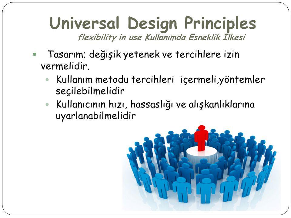 Universal Design Principles flexibility in use Kullanımda Esneklik İlkesi