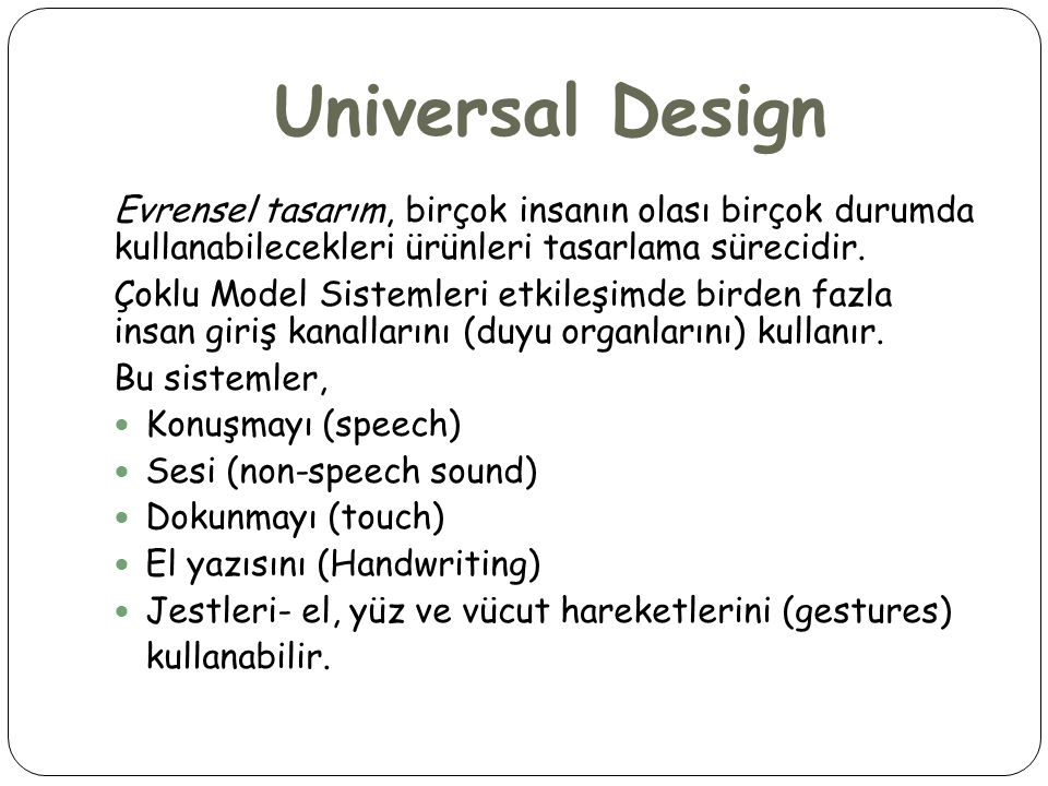 Universal Design Evrensel tasarım, birçok insanın olası birçok durumda kullanabilecekleri ürünleri tasarlama sürecidir.