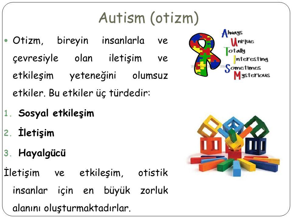 Autism (otizm) Otizm, bireyin insanlarla ve çevresiyle olan iletişim ve etkileşim yeteneğini olumsuz etkiler. Bu etkiler üç türdedir: