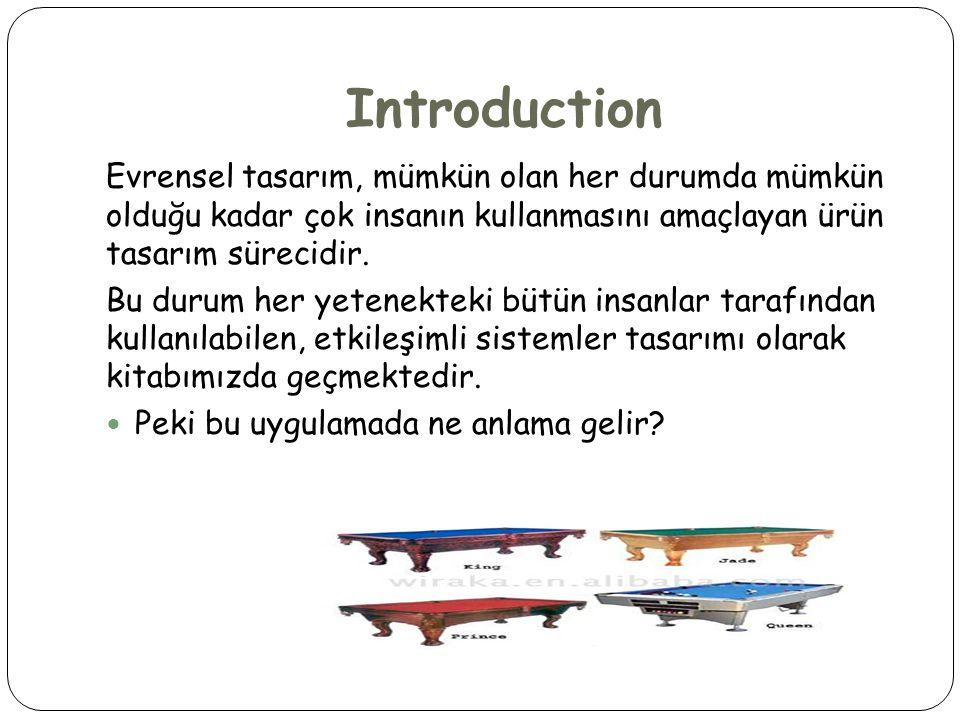 Introduction Evrensel tasarım, mümkün olan her durumda mümkün olduğu kadar çok insanın kullanmasını amaçlayan ürün tasarım sürecidir.