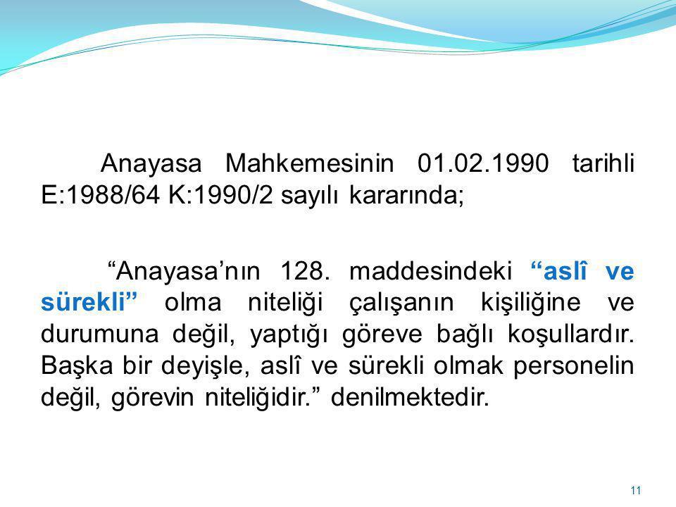 Anayasa Mahkemesinin 01.02.1990 tarihli E:1988/64 K:1990/2 sayılı kararında; Anayasa'nın 128.