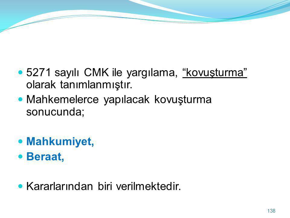 5271 sayılı CMK ile yargılama, kovuşturma olarak tanımlanmıştır.