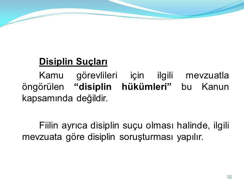 Disiplin Suçları Kamu görevlileri için ilgili mevzuatla öngörülen disiplin hükümleri bu Kanun kapsamında değildir.