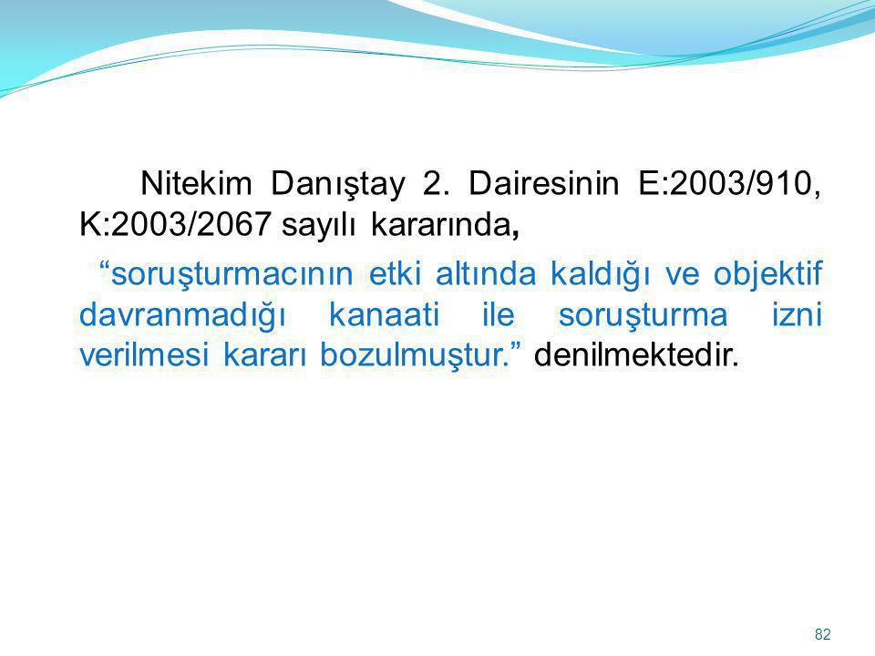 Nitekim Danıştay 2. Dairesinin E:2003/910, K:2003/2067 sayılı kararında,