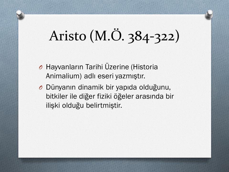 Aristo (M.Ö. 384-322) Hayvanların Tarihi Üzerine (Historia Animalium) adlı eseri yazmıştır.