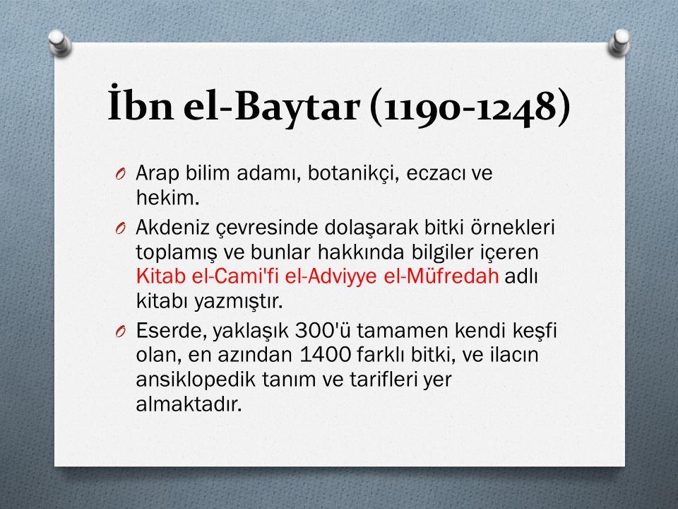 İbn el-Baytar (1190-1248) Arap bilim adamı, botanikçi, eczacı ve hekim.