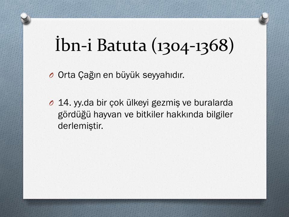 İbn-i Batuta (1304-1368) Orta Çağın en büyük seyyahıdır.