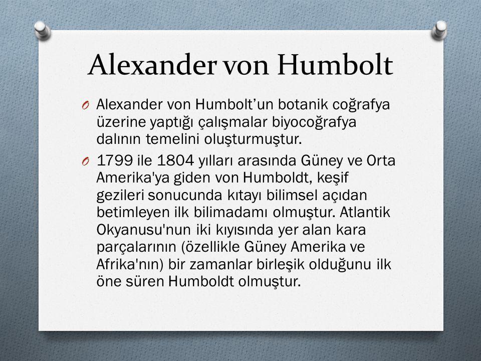 Alexander von Humbolt Alexander von Humbolt'un botanik coğrafya üzerine yaptığı çalışmalar biyocoğrafya dalının temelini oluşturmuştur.