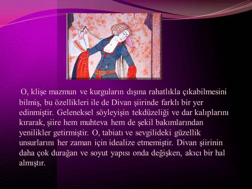 O, klişe mazmun ve kurguların dışına rahatlıkla çıkabilmesini bilmiş, bu özellikleri ile de Divan şiirinde farklı bir yer edinmiştir.