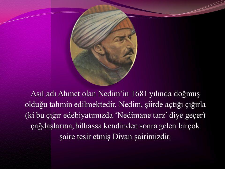 Asıl adı Ahmet olan Nedim'in 1681 yılında doğmuş