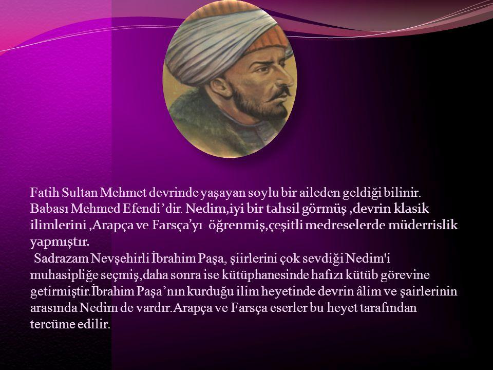 Fatih Sultan Mehmet devrinde yaşayan soylu bir aileden geldiği bilinir