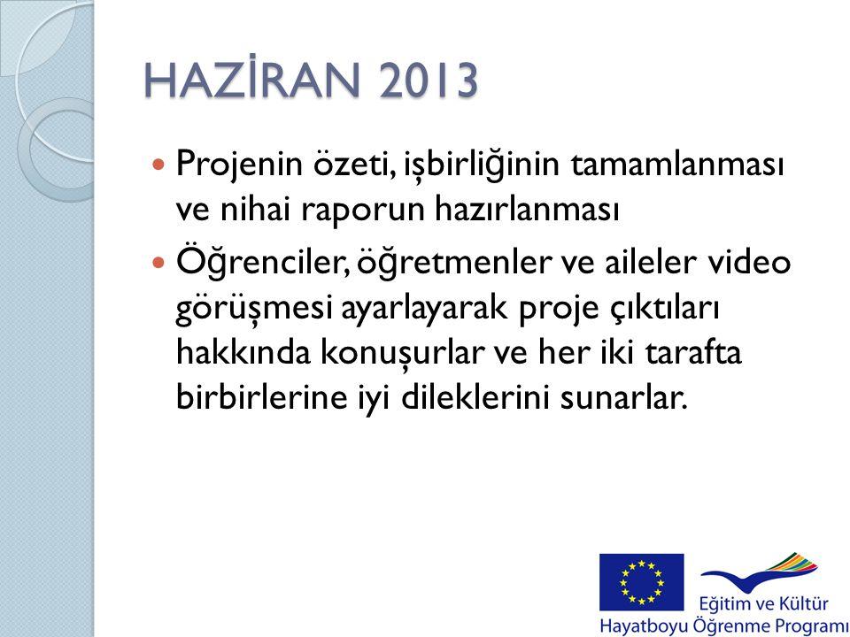 HAZİRAN 2013 Projenin özeti, işbirliğinin tamamlanması ve nihai raporun hazırlanması.